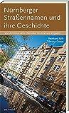 Nürnberger Straßennamen und ihre Geschichte - Von Arminius dem Cherusker bis Graf von Zeppelin - Reinhard Kalb