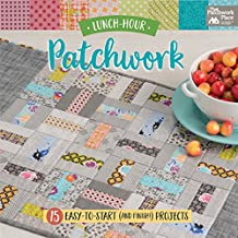 Lunch-Hour Patchwork: 15 Easy-to-Start (and Finish!) Projects