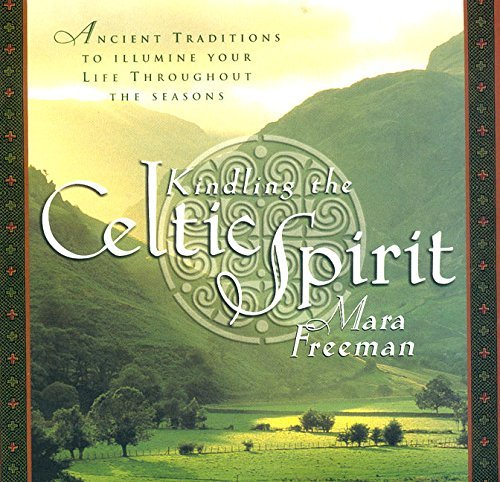 Kindling the Celtic Spirit: Ancient Traditions to Illumine Your Life Through the Seasons by Mara Freeman (2000-12-26)