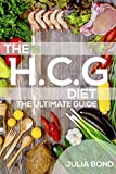 HCG Diet: Rapid Weight Loss With HCG Diet Plans, HCG Recipes, HCG Diet, Step by Step Guide, Lose Weight, Get Slim And Healthy, HCG Gourmet Food, Low-Carb. (English Edition)