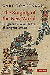 The Singing of the New World: Indigenous Voice in the Era of European Contact (New Perspectives in Music History and Criticism) by Gary Tomlinson (2007-08-13)