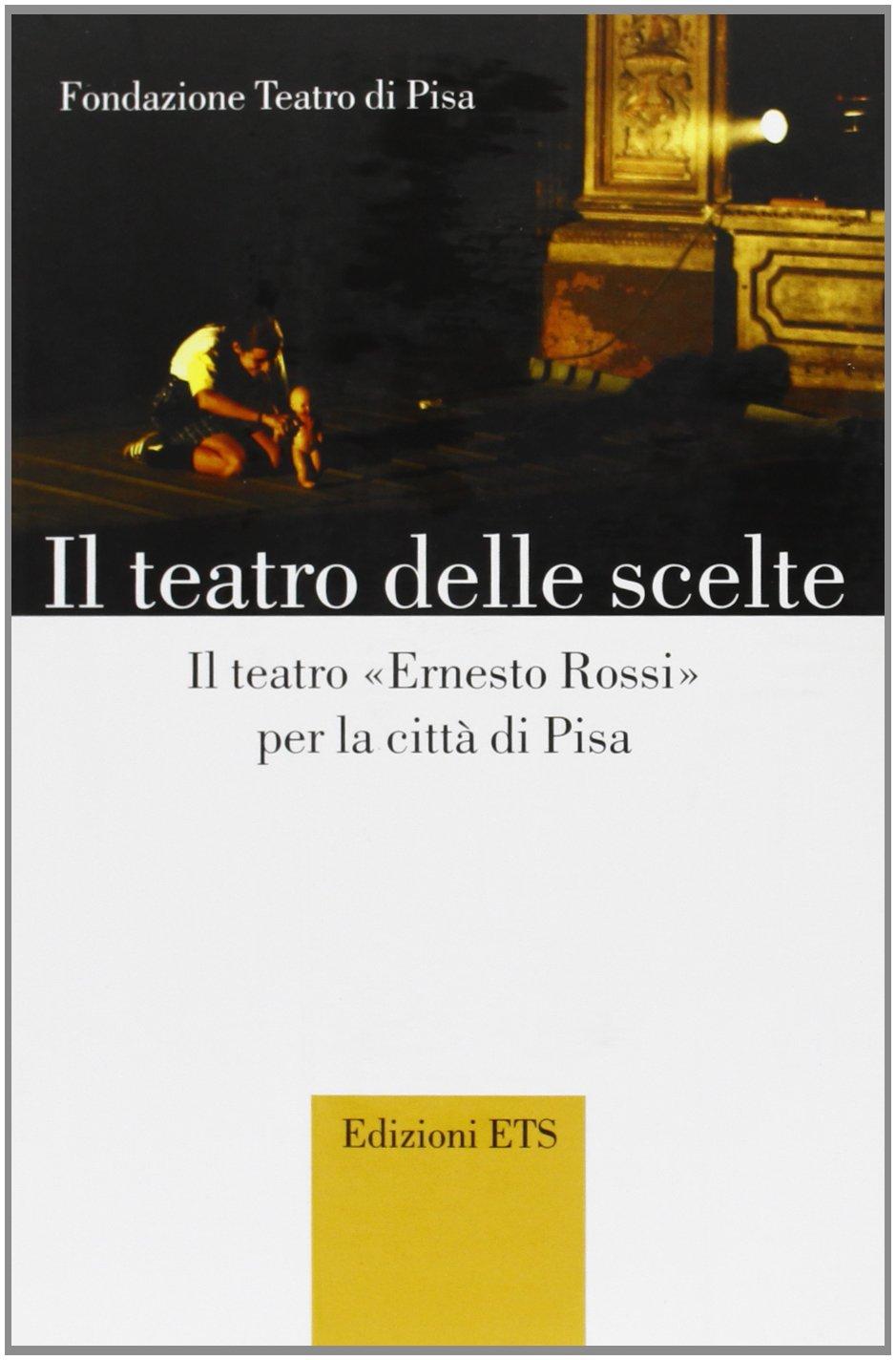 Il teatro delle scelte. Il teatro «Ernesto Rossi» per la città di Pisa