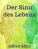 Der Sinn des Lebens: Vollständig überarbeitete Ausgabe mit aktualisierter Rechtschreibung
