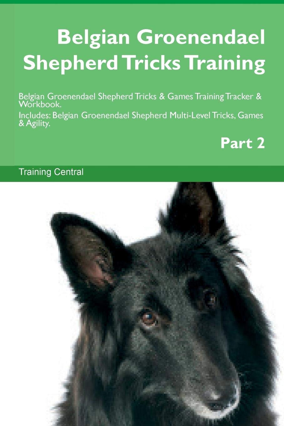 Belgian Groenendael Shepherd Tricks Training Belgian Groenendael Shepherd Tricks & Games Training Tracker & Workbook…