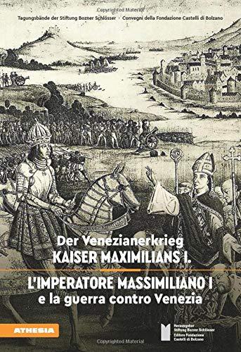 L'imperatore Massimiliano I e la guerra contro Venezia. Ediz. tedesca e italiana