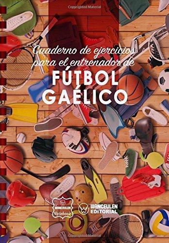 Cuaderno de Ejercicios para el Entrenador de Fútbol Gaélico por Wanceulen Notebook