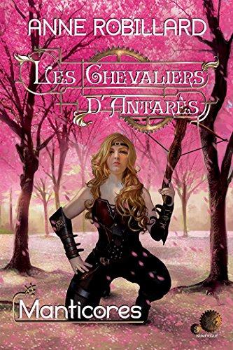 Les Chevaliers d'Antarès 03 : Manticores (Chevaliers d'Antarès Les) par Anne Robillard