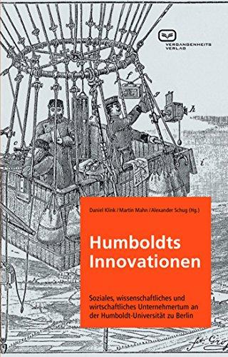 Humboldts Innovationen: Soziales, wissenschaftliches und wirtschaftliches Unternehmertum an der Humboldt-Universität zu Berlin
