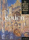 ROUEN - GRACE D'UNE CATHEDRALE