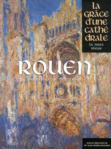 ROUEN - GRACE D'UNE CATHEDRALE par COLLECTIF