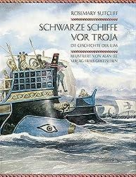 Schwarze Schiffe vor Troja: Die Geschichte der Ilias