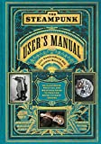 Image de The Steampunk User's Manual: An Illustrated Practical and Whimsical Guide to Cre