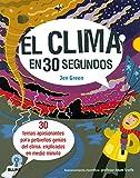 El clima en 30 segundos: 30 temas apasionantes para pequeños genios del clima, explicados en medio minuto