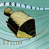 Songtexte von Fruit Bats - Spelled in Bones