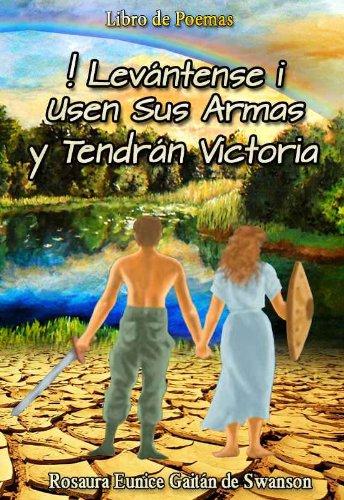 ¡Levántense! Usen sus Armas y Tendrán Victoria por Rosaura Eunice Gaitan Swanson