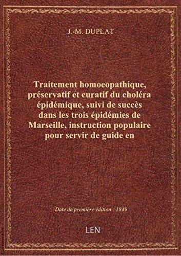 Traitement homoeopathique, préservatif et curatif du choléra épidémique, suivi de succès dans les tr