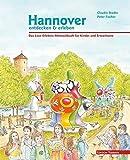 Hannover entdecken und erleben: Das Lese-Erlebnis-Mitmachbuch für Kinder und Erwachsene: Das Lese-Erlebnis-Mitmachbuch für Kinder und Eltern