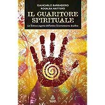 Il Guaritore Spirituale: La Scienza segreta dell'antico Sciamanesimo druidico