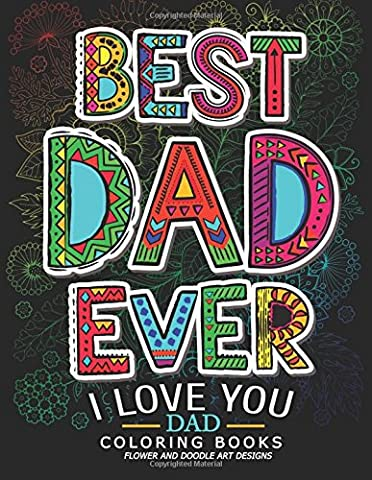 Best Dad Ever (I love you Dad Coloring Book): Awesome Gift for father (Father day coloring book for