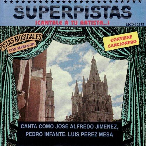 Superpistas - Canta Como Jose Alfredo Jimenez, Pedro Infante, Luis Perez Mesa