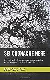 Scarica Libro SEI CRONACHE NERE Leggende e dicerie possono nascondere pericolose verita Sarebbe meglio tenerle nascoste (PDF,EPUB,MOBI) Online Italiano Gratis