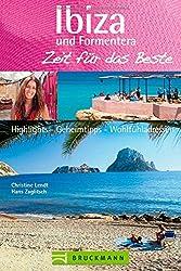 Reiseführer Ibiza und Formentera. Zeit für das Beste: Highlights - Geheimtipps - Wohlfühladressen. Ein Balearen-Reiseführer für den Urlaub; Top Strände, Wassersport und Nightlife.