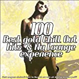 100 Best Gold Chill Out Hits & Nu Lounge Experience (Great Evergreen Electronic Tunes for Ibiza Mar Relaxing and Café Bar Aperitif)