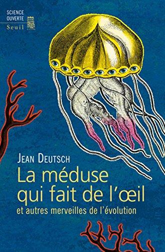 La méduse qui fait de l'oeil et autres merveilles de l'évolution par Jean Deutsch