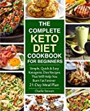 The Complete Keto Diet Cookbook for Beginners: Simple, Quick and Easy Low Carb Ketogenic Diet...