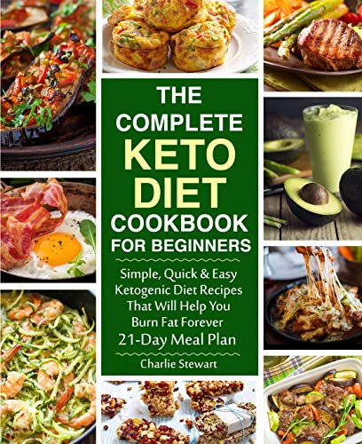 The Complete Keto Diet Cookbook for Beginners: Simple, Quick and Easy Low Carb Ketogenic Diet Recipes That Will Help You Burn Fat Forever (English Edition)