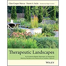 Therapeutic Landscapes: An Evidence–Based Approach to Designing Healing Gardens and Restorative Outdoor Spaces