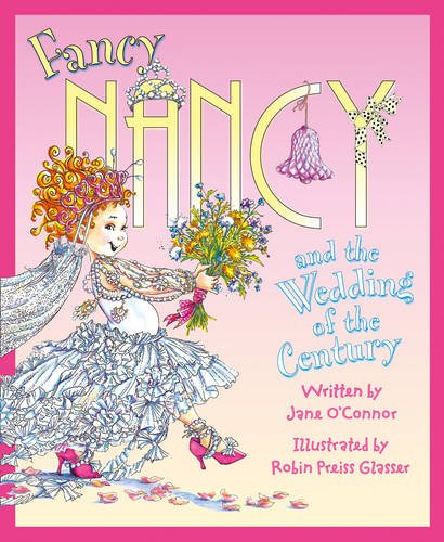 Fancy Nancy and the Wedding of the Century (Fancy Nancy)