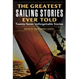 Greatest Sailing Stories Ever Told: Twenty Seven Unforgettable Stories: Twenty-Seven Unforgettable Stories, First Edition