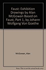 Faust: Exhibition Drawings by Alan McGowan Based on Faust, Part 1, by Johann Wolfgang Von Goethe Paperback