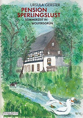 Pension Sperlingslust: Sommerzeit in Wolfersgrün (Fischer & Fischer Medien)