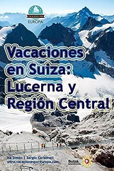 Vacaciones En Suiza: Lucerna Y Centro por Isabel Simón
