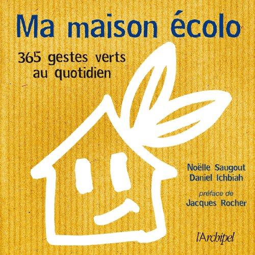 Ma maison écolo : 365 réflexes verts au quotidien (Guide)