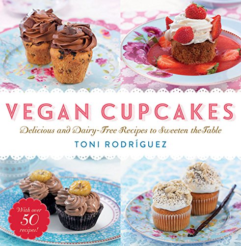 Vegan Cupcakes: Delicious and Dairy-Free Recipes to Sweeten the Table por Toni Rodríguez