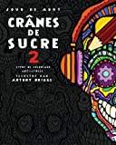 Jour de Mort : Crânes de Sucre 2: Livre de coloriage anti-stress