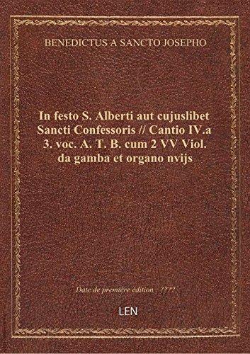 In festo S. Alberti aut cujuslibet Sancti Confessoris // Cantio IV.a 3. voc. A. T. B. cum 2 VV Viol.
