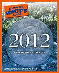 Complete Idiot's Guide to 2012: An Ancient Look at a Critical Time (Complete Idiot's Guides (Lifestyle Paperback)) by Synthia Andrews (7-Oct-2008) Paperback