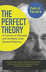 The Perfect Theory: A Century of Geniuses and the Battle over General Relativity by Professor Pedro G. Ferreira (2015-06-04)