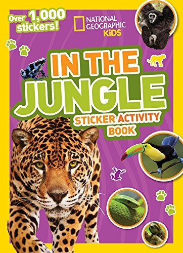 National Geographic Kids In the Jungle Sticker Activity Book: Over 1,000 Stickers!