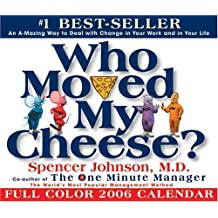 Who Moved My Cheese? 2006 Calendar: An A-Mazing Way To Deal With Change In Your Work And In Your Life