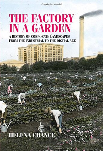 The Factory in a Garden: A History of Corporate Landscapes from the Industrial to the Digital Age (Studies in Design and Material Culture)