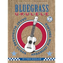 Bluegrass Ukulele: Great Bluegrass Tunes Arranged for Ukulele + CD