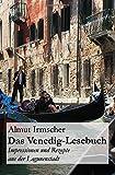 Das Venedig-Lesebuch: Impressionen und Rezepte aus der Lagunenstadt - Almut Irmscher