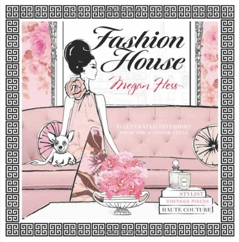 Fashion House: Chic and Stylish Illustrated Interiors: Interiors to Delight and Inspire: Illustrated Interiors from the Icons of Style by Megan Hess (2013-09-23)