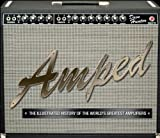 Amped: The Illustrated History of the World's Greatest Amplifiers by Dave Hunter (2012-05-07)