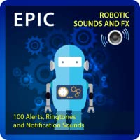 Epic Robotic Sounds and FX - over 110 sounds of robots, sic-fi and the future